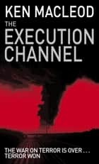 The Execution Channel - Novel ebook by Ken MacLeod