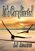 It's Complicated ebook by AJ Adaire