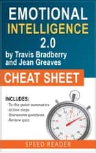 Emotional Intelligence 2.0 by Travis Bradberry and Jean Greaves, The Cheat Sheet - Summary of Emotional Intelligence 2.0 eBook by SpeedReader Summaries