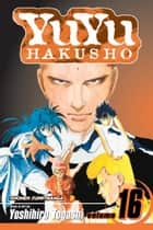 YuYu Hakusho, Vol. 16 - Into The Demon Plane!! ebook by Yoshihiro Togashi, Yoshihiro Togashi