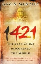 1421 - The Year China Discovered The World ebook by Gavin Menzies