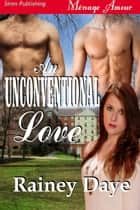 An Unconventional Love ebook by Daye, Rainey