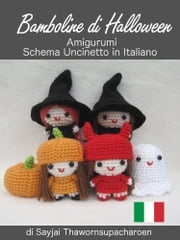 Bamboline di Halloween, Amigurumi, Schema Uncinetto in Italiano ebook by Sayjai Thawornsupacharoen