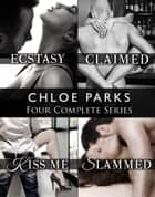 Chloe Parks' Four Series Collection: Ecstasy, Claimed, Kiss Me, Slammed ebook by Chloe Parks