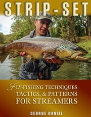 Strip-Set - Fly-Fishing Techniques, Tactics, Patterns for Streamers ebook by George Daniel