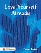 Love Yourself Already ebook by Stacey Rucker