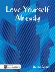 Love Yourself Already ekitaplar by Stacey Rucker
