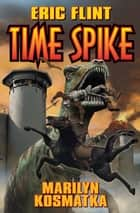 Time Spike ebook by Eric Flint, Marilyn Kosmatka