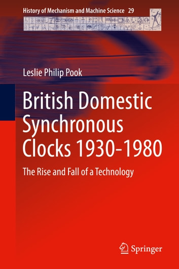 British Domestic Synchronous Clocks 1930-1980 - The Rise and Fall of a Technology ebook by Leslie Philip Pook