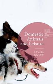 Domestic Animals and Leisure ebook by Neil Carr