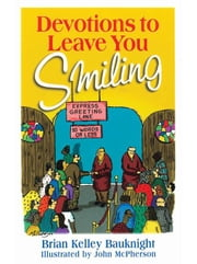 Devotions to Leave You Smiling ebook by Kelley, Brian