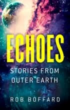 Echoes ebook by Rob Boffard