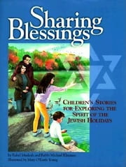 Sharing Blessings - Children's Stories for Exploring the Spirit of the Jewish Holidays ebook by Rahel Musleah,Michael Klayman,Mary O'Keefe Young