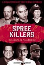 Spree Killers - The Enigma of Mass Murder ebook by Rodney Castleden