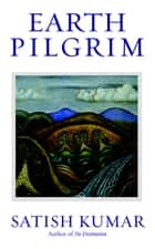 Earth Pilgrim ebook by Satish Kumar