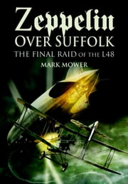 Zeppelin over Suffolk - The Final Raid of L48 ebook by Mark   Mower