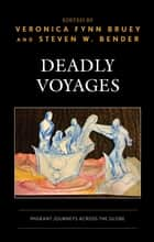 Deadly Voyages - Migrant Journeys across the Globe ebook by Veronica Fynn Bruey, Steven W. Bender, Angel Alfonso Escamilla García,...