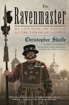 The Ravenmaster - My Life with the Ravens at the Tower of London ebook by