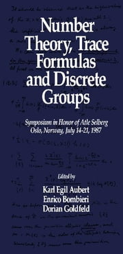 Number Theory, Trace Formulas and Discrete Groups: Symposium in Honor of Atle Selberg, Oslo, Norway, July 14-21, 1987 ebook by Aubert, Karl Egil