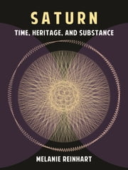 Saturn: Time, Heritage and Substance ebook by Melanie Reinhart