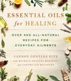 Essential Oils for Healing - Over 400 All-Natural Recipes for Everyday Ailments ebook by Vannoy Gentles Fite, Michele Gentles McDaniel, Vannoy Lin Reynolds