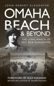 Omaha Beach and Beyond - The Long March of Sergeant Bob Slaughter ebook by John Robert Slaughter
