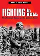 Fighting In Hell: The German Ordeal on the Eastern Front ebook by Peter G. Tsouras