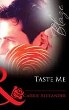 Taste Me (Mills & Boon Blaze) (Sex & Candy, Book 3) eBook by Carrie Alexander