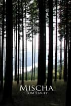 Mischa ebook by Tom Stacey
