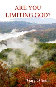 Are You Limiting God? ebook by South,Gary O