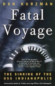 Fatal Voyage - The Sinking of the USS Indianapolis ebook by Dan Kurzman