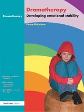 Dramatherapy - Raising Children's Self-Esteem and Developing Emotional Stability ebook by Penny McFarlane