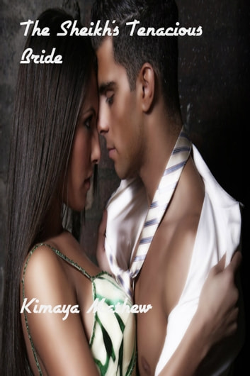 The Sheikh's Tenacious Bride ebook by Kimaya Mathew