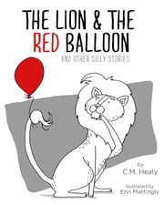 The Lion & the Red Balloon and Other Silly Stories ebook by C.M. Healy