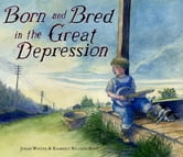 Born and Bred in the Great Depression ebook by Jonah Winter