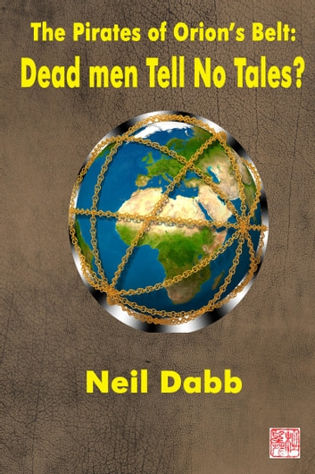 The Pirates of Orion's Belt: Dead Men Tell No Tales? ebook by Neil Dabb