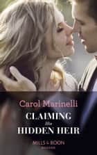 Claiming His Hidden Heir (Mills & Boon Modern) (Secret Heirs of Billionaires, Book 13) ekitaplar by Carol Marinelli