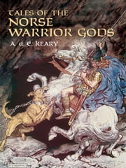 Tales of the Norse Warrior Gods - The Heroes of Asgard ebook by Annie Keary,Eliza Keary,C. E. Brock