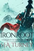 Ironroot eBook by S.J.A. Turney