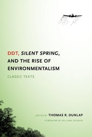 DDT, Silent Spring, and the Rise of Environmentalism - Classic Texts ebook by Thomas Dunlap,William Cronon