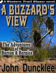 A Buzzard's View: The Adventures of Burton & Bernice ebook by John Duncklee