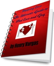 Making Love The Ultimate Guide to Real Love and Joy ebook by Henry Vargas