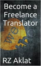Become a Freelance Translator ebook by RZ Aklat