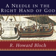 A Needle in the Right Hand of God - The Norman Conquest of 1066 and the Making and Meaning of the Bayeux Tapestry audiobook by R. Howard Bloch