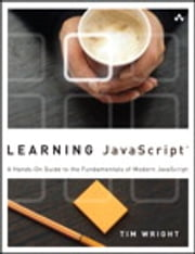 Learning JavaScript - A Hands-On Guide to the Fundamentals of Modern JavaScript ebook by Tim Wright