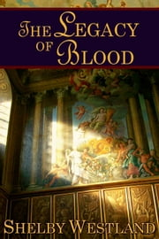The Legacy of Blood ebook by Shelby Westland