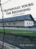 Truthfully, yours - The Beginning ebook by R.G.Myers