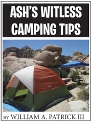 Ash's Witless Camping Tips ebook by William A. Patrick III