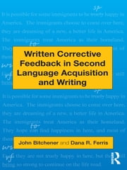Written Corrective Feedback in Second Language Acquisition and Writing ebook by John Bitchener,Dana R. Ferris