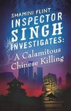 Inspector Singh Investigates: A Calamitous Chinese Killing ebook by Shamini Flint